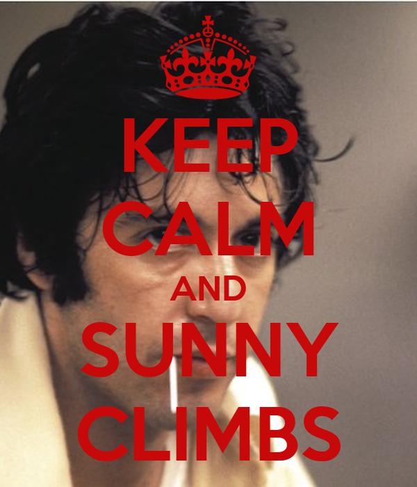 KEEP CALM AND SUNNY CLIMBS