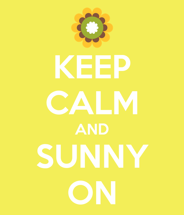 KEEP CALM AND SUNNY ON