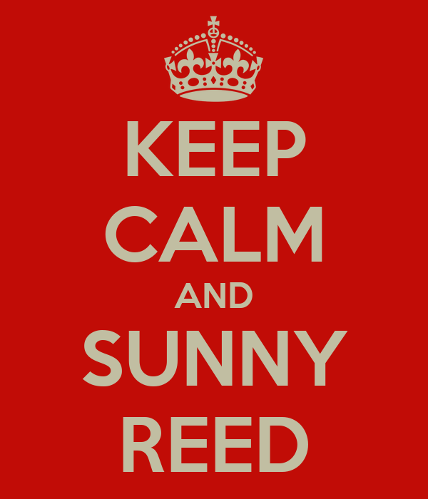 KEEP CALM AND SUNNY REED
