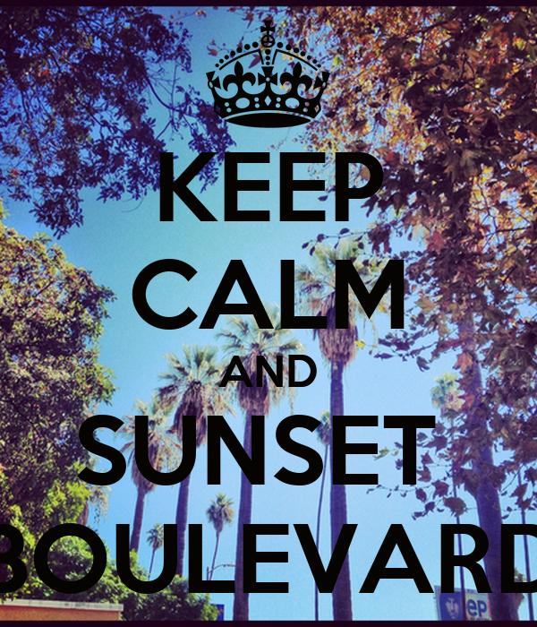KEEP CALM AND SUNSET  BOULEVARD