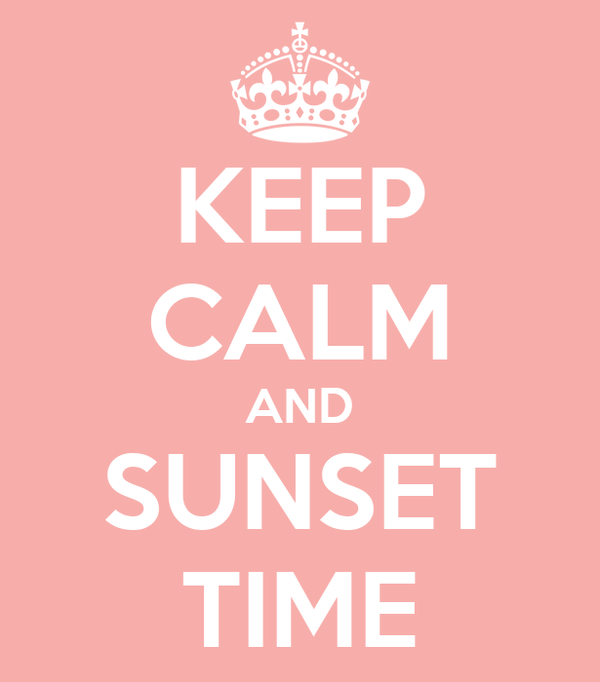 KEEP CALM AND SUNSET TIME