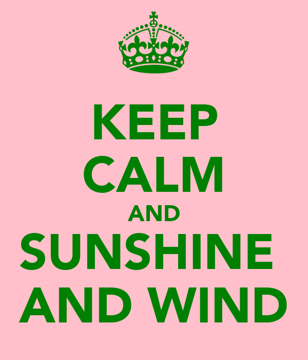 KEEP CALM AND SUNSHINE  AND WIND