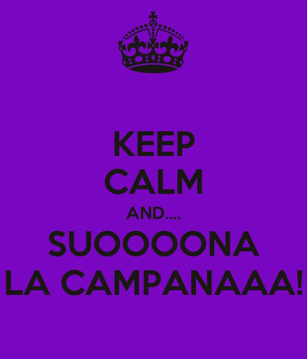 KEEP CALM AND.... SUOOOONA LA CAMPANAAA!