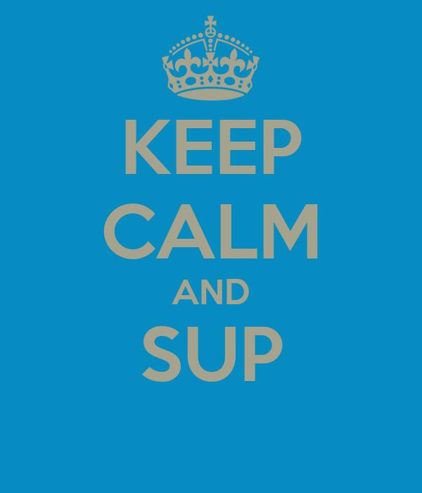 KEEP CALM AND SUP