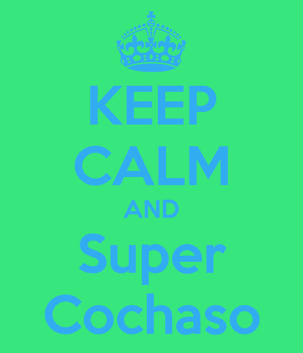 KEEP CALM AND Super Cochaso