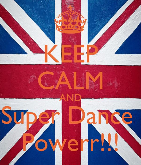 KEEP CALM AND Super Dance  Powerr!!!