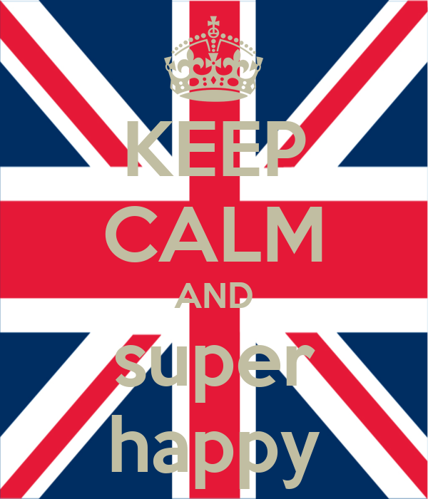 KEEP CALM AND super happy