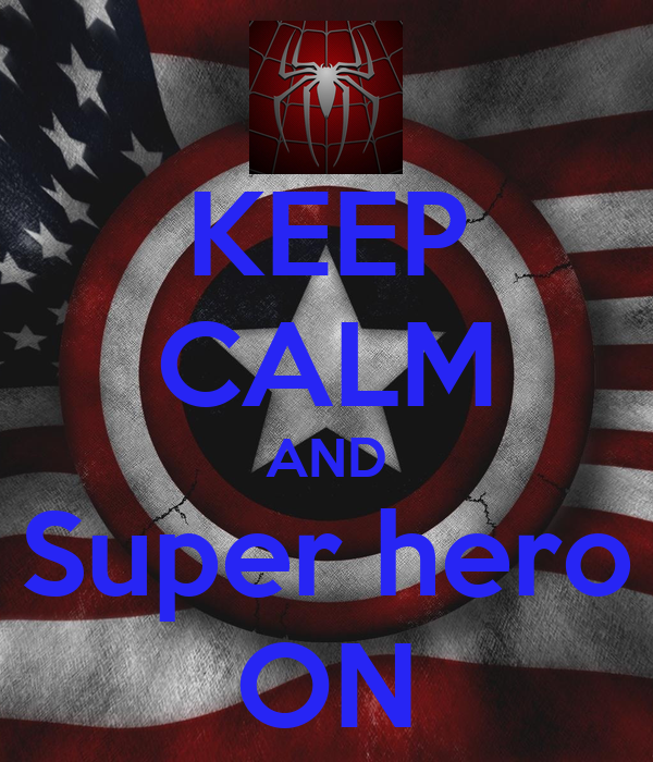 KEEP CALM AND Super hero ON
