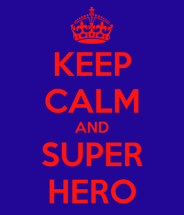 KEEP CALM AND SUPER HERO