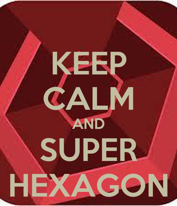 KEEP CALM AND SUPER HEXAGON