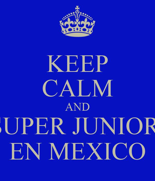 KEEP CALM AND SUPER JUNIOR  EN MEXICO