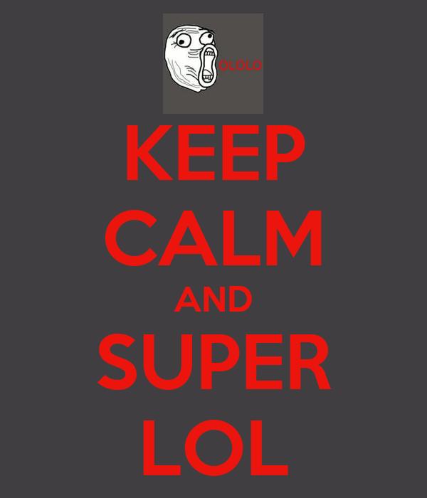 KEEP CALM AND SUPER LOL