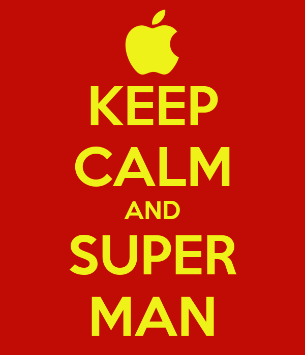 KEEP CALM AND SUPER MAN
