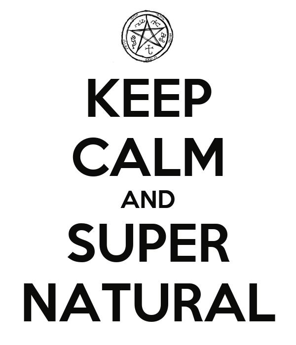 KEEP CALM AND SUPER NATURAL