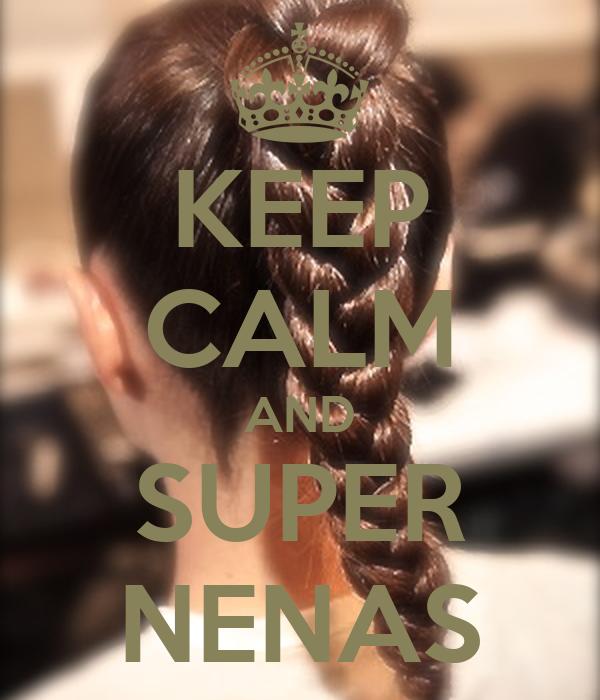 KEEP CALM AND SUPER NENAS