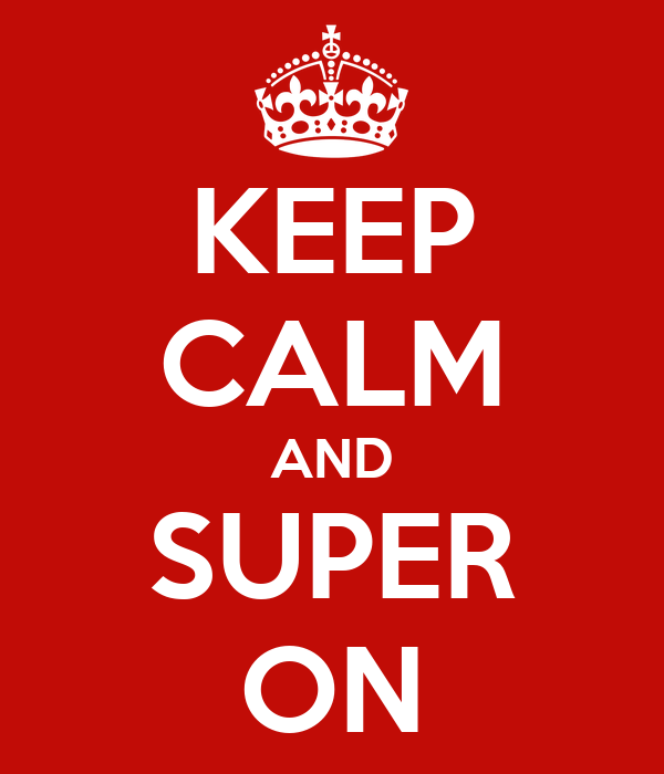 KEEP CALM AND SUPER ON