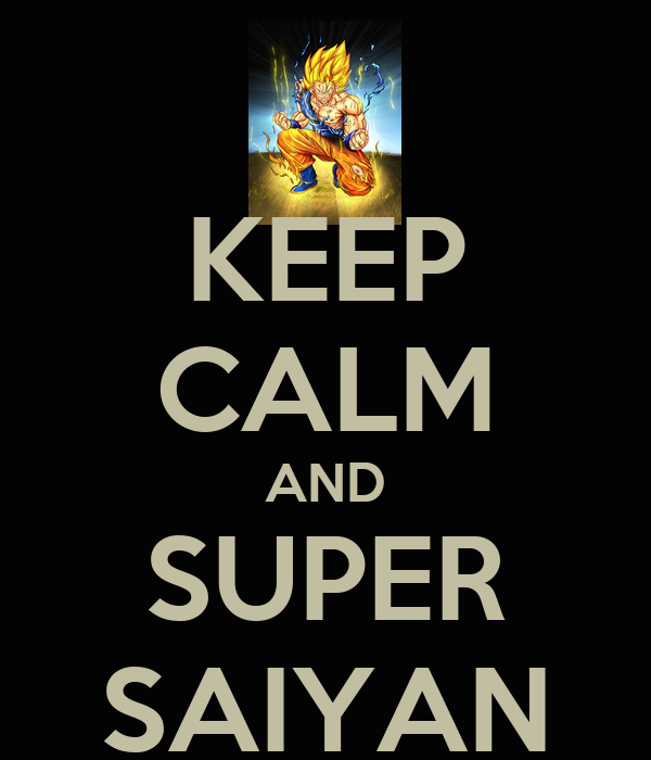 KEEP CALM AND SUPER SAIYAN