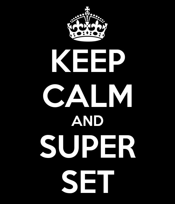 KEEP CALM AND SUPER SET