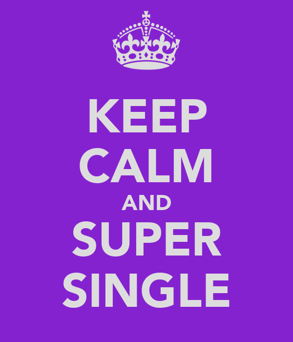 KEEP CALM AND SUPER SINGLE