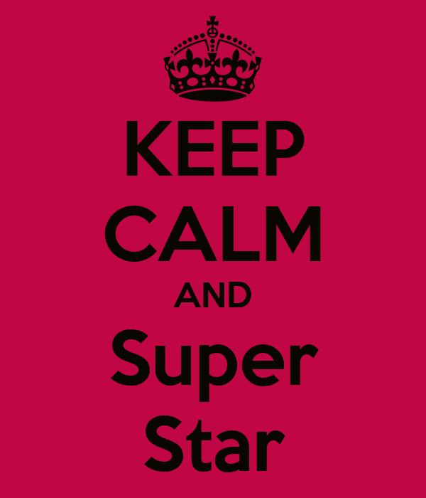 KEEP CALM AND Super Star