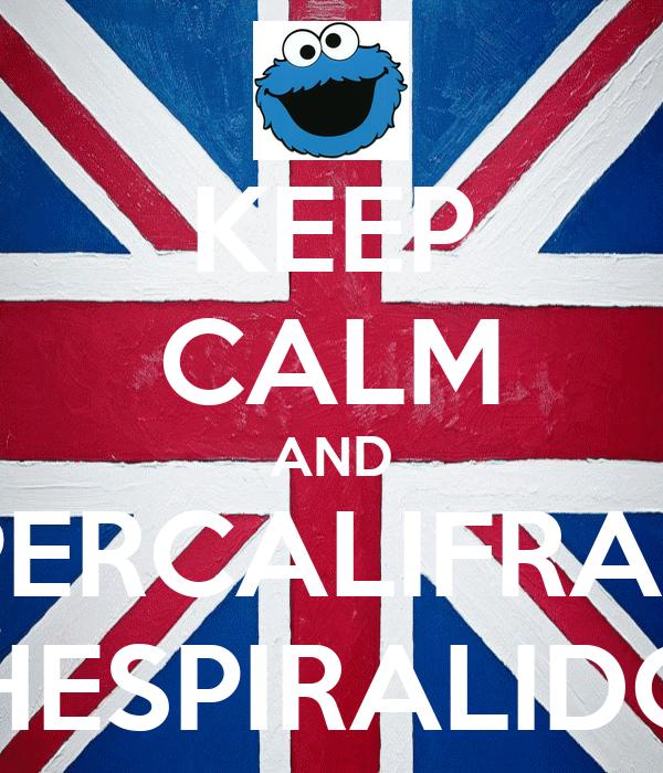 KEEP CALM AND SUPERCALIFRAGILI TICHESPIRALIDOSO