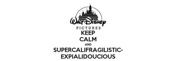 KEEP CALM AND SUPERCALIFRAGILISTIC- EXPIALIDOUCIOUS