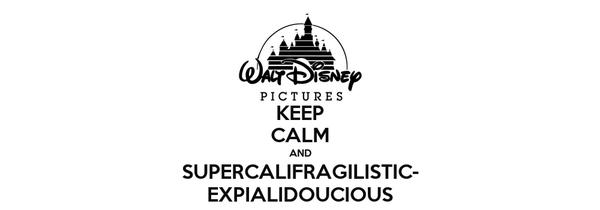 KEEP CALM AND SUPERCALIFRAGILISTIC- EXPIALIDOUCIOUS