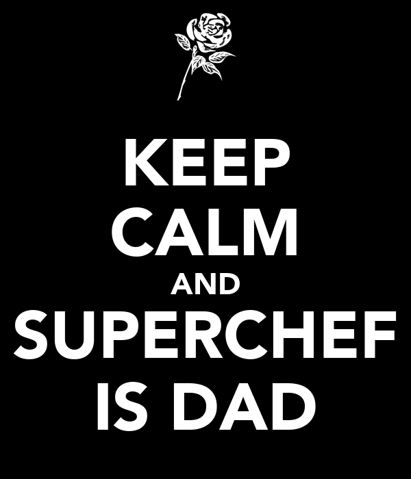 KEEP CALM AND SUPERCHEF IS DAD