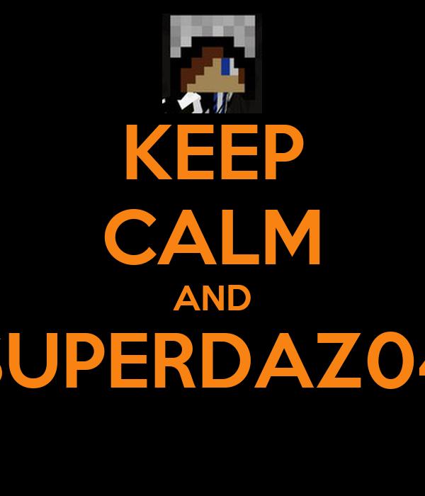 KEEP CALM AND SUPERDAZ04