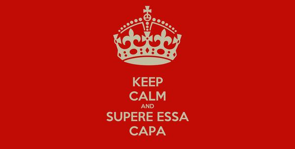 KEEP CALM AND SUPERE ESSA CAPA
