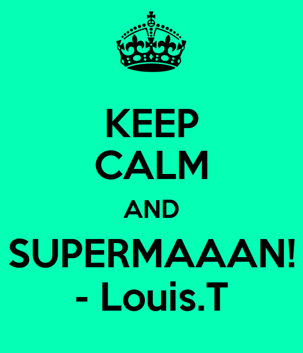 KEEP CALM AND SUPERMAAAN! - Louis.T