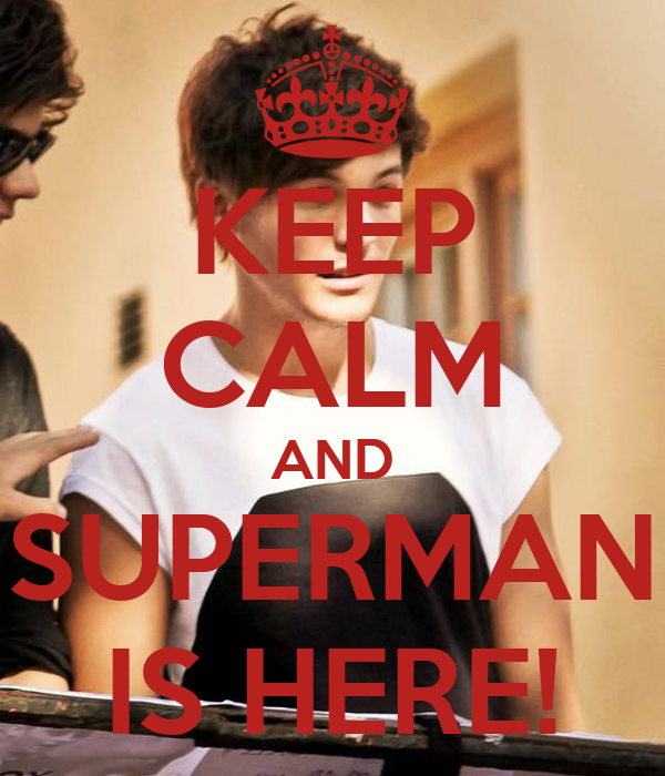 KEEP CALM AND SUPERMAN IS HERE!