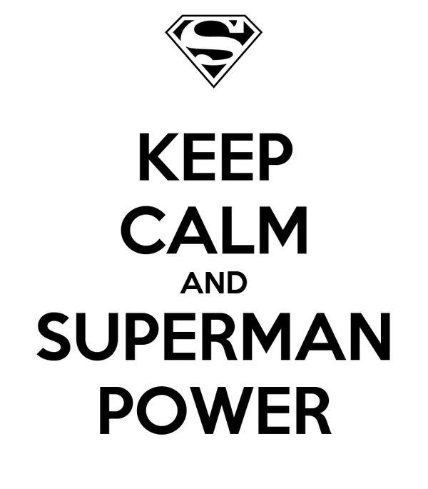 KEEP CALM AND SUPERMAN POWER