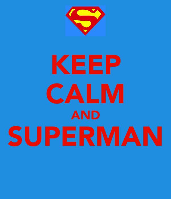 KEEP CALM AND SUPERMAN
