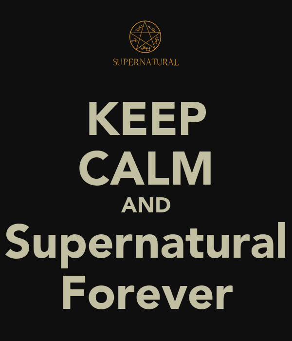 KEEP CALM AND Supernatural Forever
