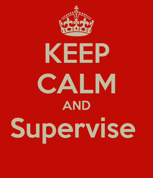 KEEP CALM AND Supervise