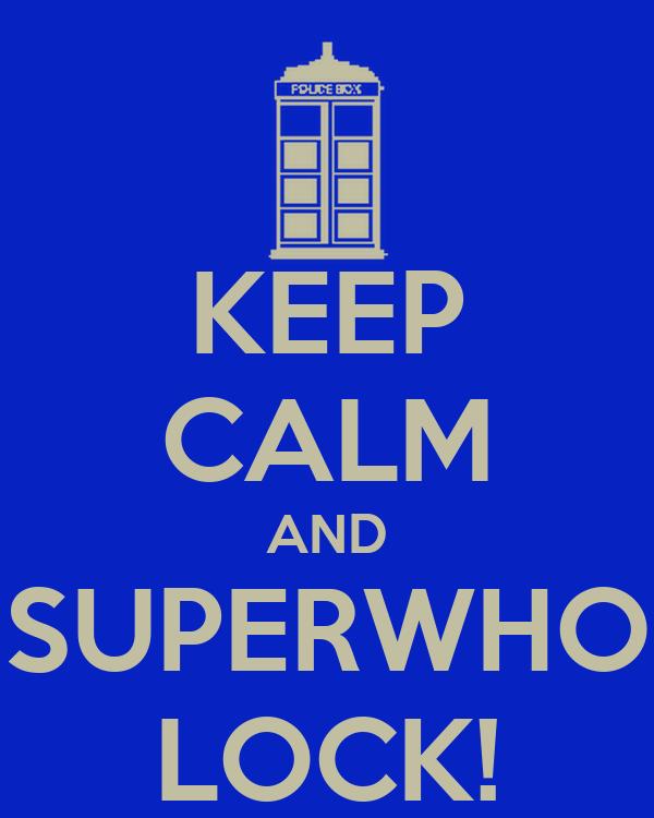 KEEP CALM AND SUPERWHO LOCK!