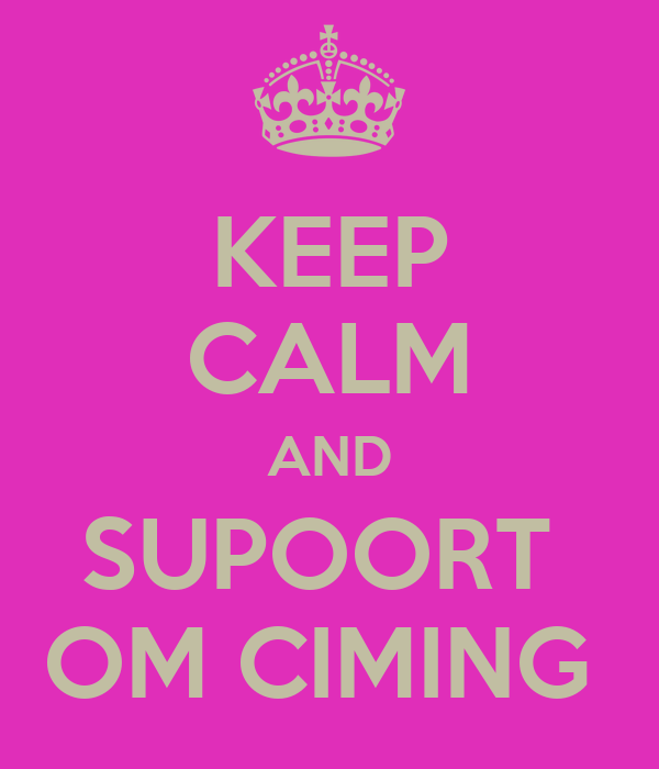 KEEP CALM AND SUPOORT  OM CIMING