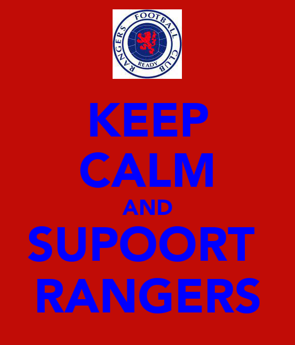 KEEP CALM AND SUPOORT  RANGERS