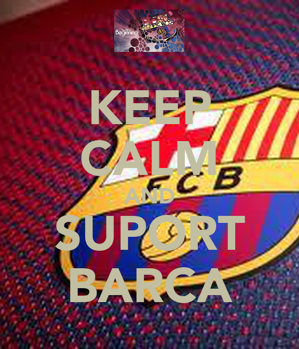KEEP CALM AND SUPORT BARCA