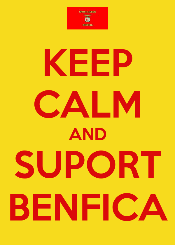 KEEP CALM AND SUPORT BENFICA