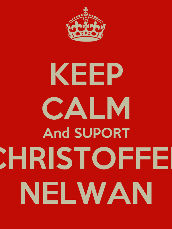 KEEP CALM And SUPORT  CHRISTOFFER  NELWAN