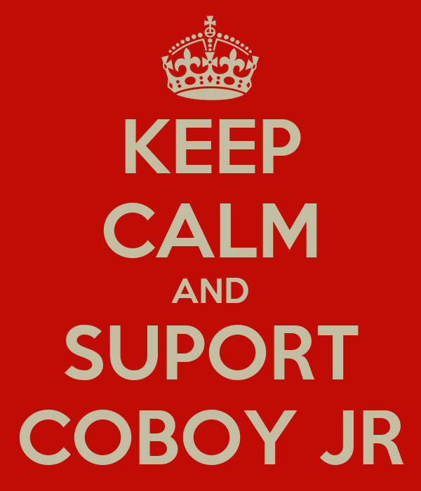 KEEP CALM AND SUPORT COBOY JR