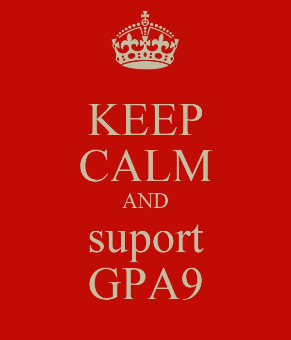 KEEP CALM AND suport GPA9