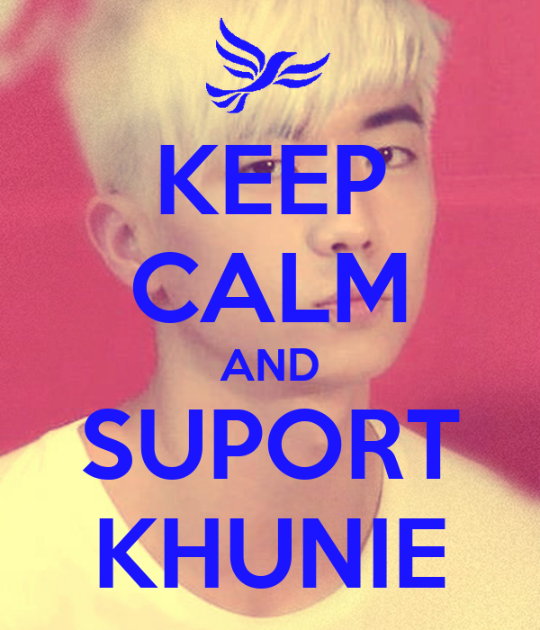 KEEP CALM AND SUPORT KHUNIE