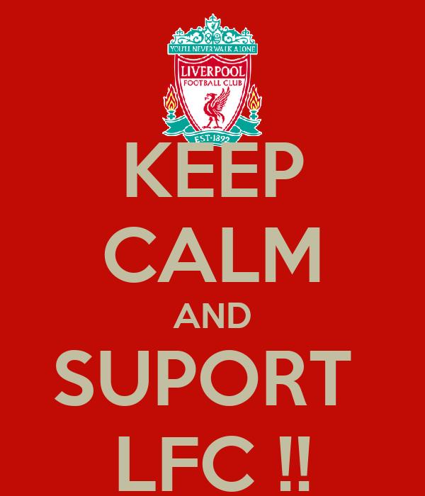 KEEP CALM AND SUPORT  LFC !!