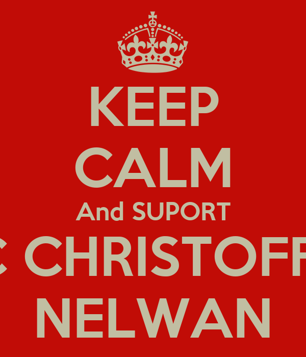 KEEP CALM And SUPORT M C CHRISTOFFER  NELWAN