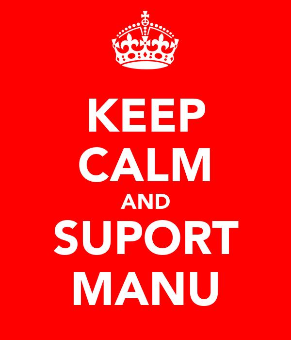 KEEP CALM AND SUPORT MANU
