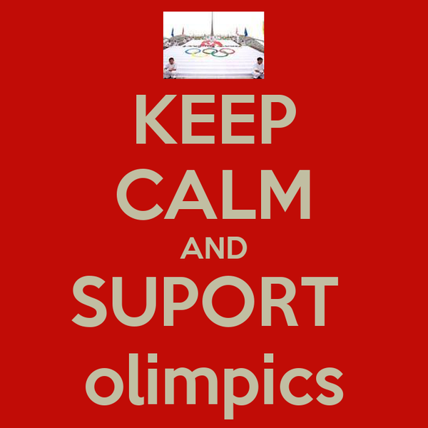 KEEP CALM AND SUPORT  olimpics