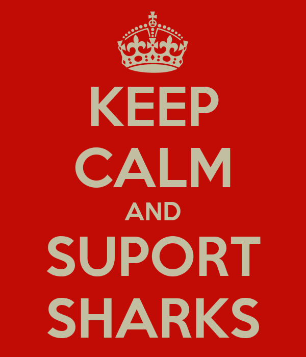 KEEP CALM AND SUPORT SHARKS